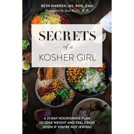 Secrets of a Kosher Girl : A 21-Day Nourishing Plan to Lose Weight and Feel Great (Even If You