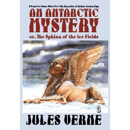An Antarctic Mystery; Or, the Sphinx of the Ice Fields: A Sequel to Edgar Allan Poes the Narrative of Arthur... by