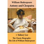 Antony and Cleopatra (The Unabridged Play) + The Classic Biography: The Life of William Shakespeare - eBook
