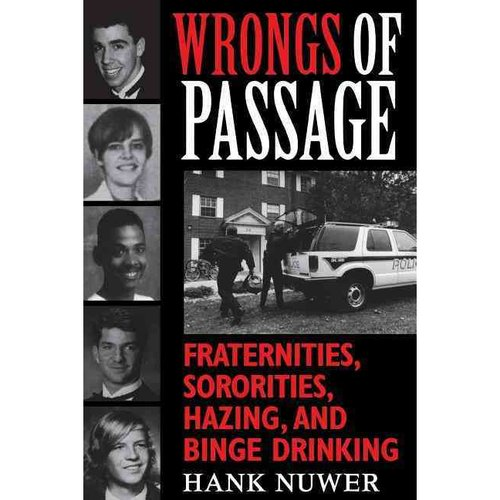 Wrongs of Passage: Fraternities, Sororities, Hazing, and Binge Drinking