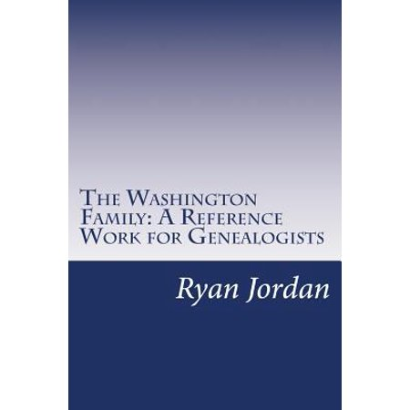 The Washington Family  A Reference Work For Genealogists