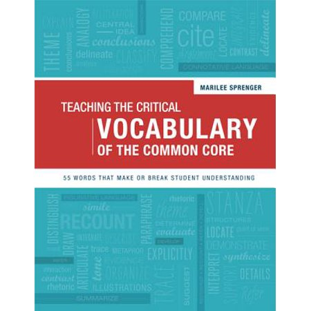 Teaching the Critical Vocabulary of the Common Core : 55 Words That Make or Break Student