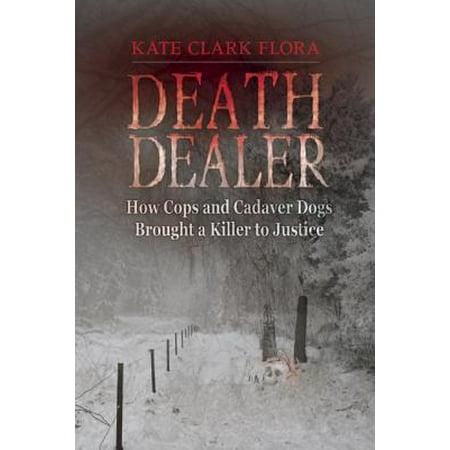 Death Dealer : How Cops and Cadaver Dogs Brought a Killer to Justice (Dapper Cadaver)