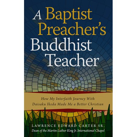 A Baptist Preacher's Buddhist Teacher : How My Interfaith Journey with Daisaku Ikeda Made Me a Better - Teachers Stores Near Me