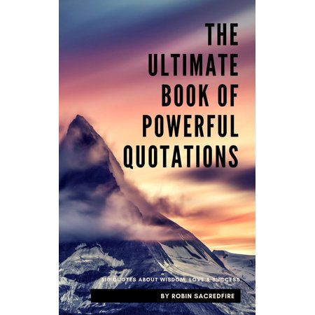 The Ultimate Book of Powerful Quotations: 510 Quotes about Wisdom, Love and Success - eBook (510 E Cigarette)