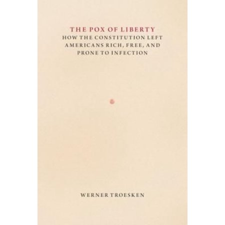The Pox Of Liberty   How The Constitution Left Americans Rich  Free  And Prone To Infection