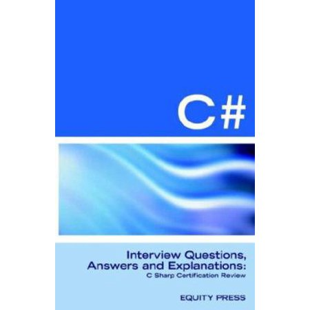 C# Programming Interview Questions, Answers, and Explanations ...