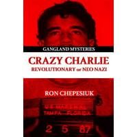 Crazy Charlie: Carlos Lehder, Revolutionary or Neo Nazi (Paperback)