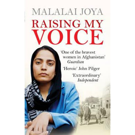Raising My Voice : The Extraordinary Story of the Afghan Woman Who Dares to Speak Out. Malalai Joya with Derrick