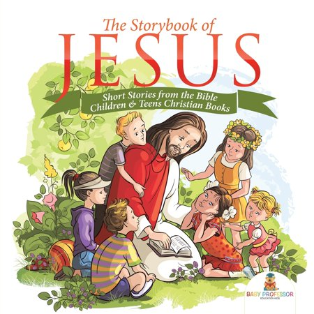 The Storybook of Jesus - Short Stories from the Bible Children & Teens Christian