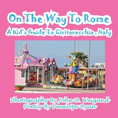 On the Way to Rome --- A Kid's Guide to Civitavecchia, Italy
