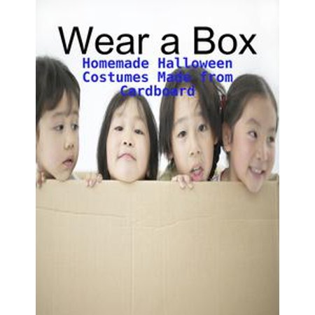 Wear a Box - Homemade Halloween Costumes Made from Cardboard - eBook