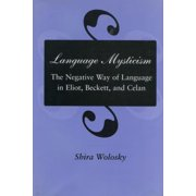 Language Mysticism : The Negative Way of Language in Eliot, Beckett, and Celan