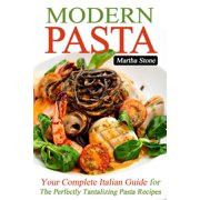 Modern Pasta: Your Complete Italian Guide for the Perfectly Tantalizing Pasta Recipes - eBook