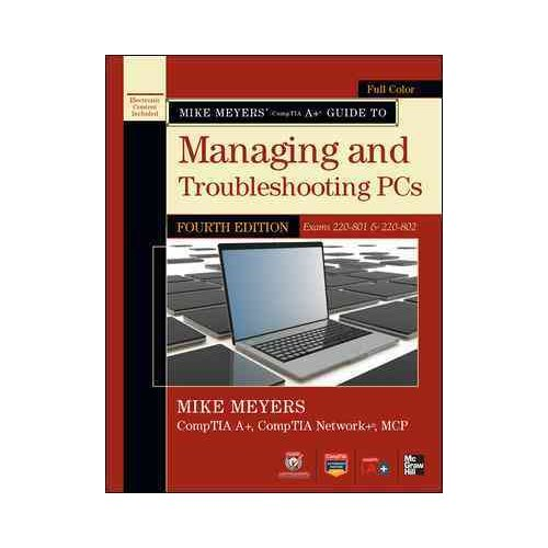Mike Meyers' CompTIA A  Guide to Managing and Troubleshooting PCs: Exams 220-801 & 220-802