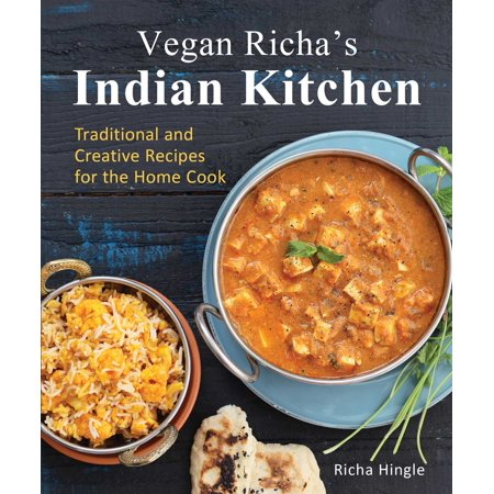 Vegan Richa's Indian Kitchen: Traditional and Creative Recipes for the Home