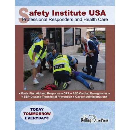 Safety Institute USA Professional Responders and Health Care Basic First Aid Manual: By G. R. Ray Field