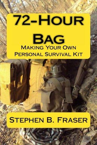 72-Hour Bag: Making Your Own Personal Survival Kit by