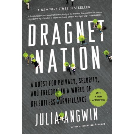 Dragnet Nation : A Quest for Privacy, Security, and Freedom in a World of Relentless (Privacy And Security Issues In E Commerce)