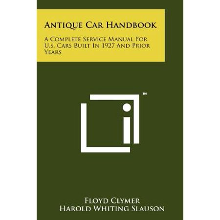 - Antique Car Handbook : A Complete Service Manual for U.S. Cars Built in 1927 and Prior Years