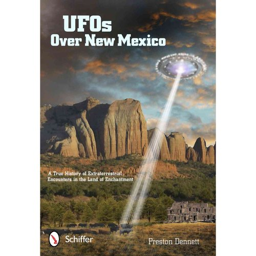 UFOs over New Mexico: A True History of Extraterrestrial Encounters in the Land of Enchantment
