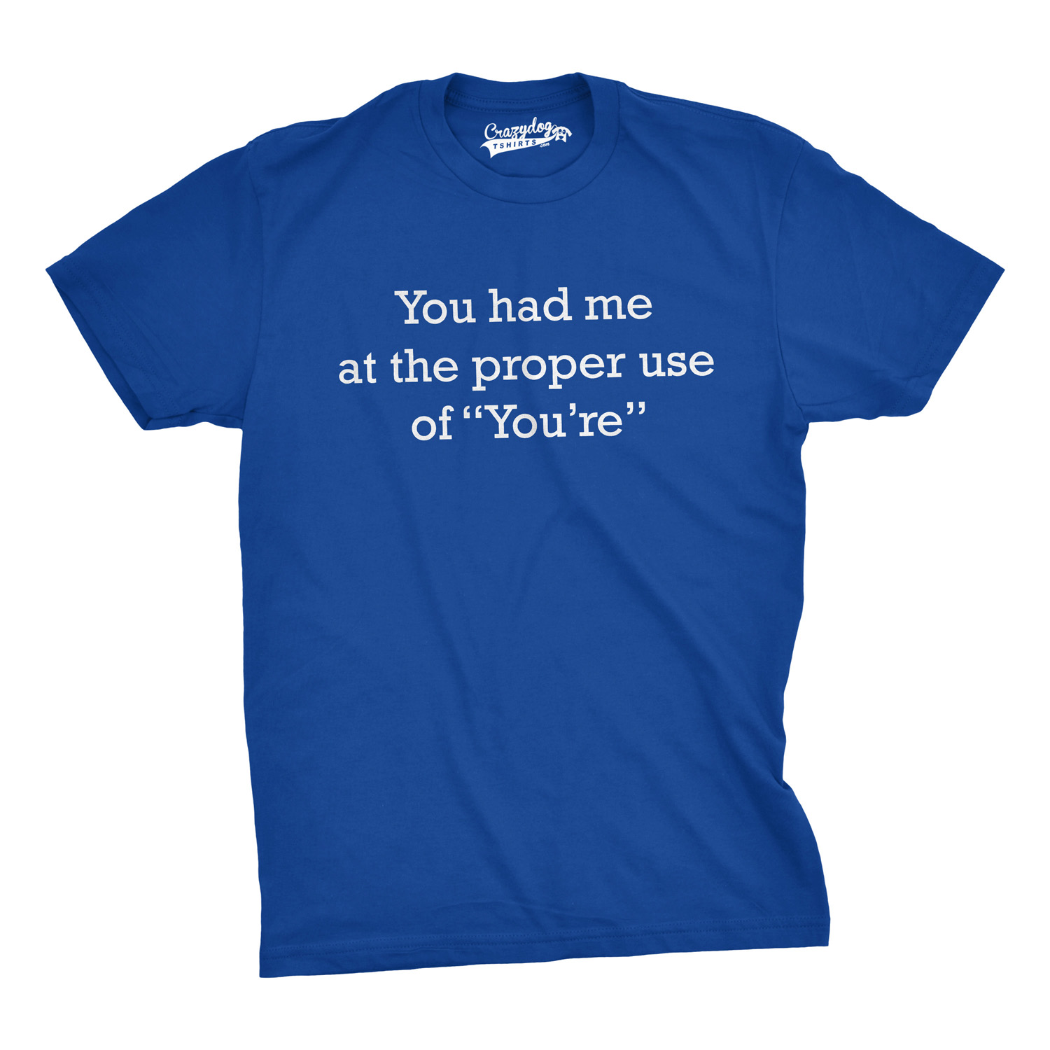 Crazy Dog TShirts - You Had Me at the Proper Use of You're T-Shirt - Funny Grammar Shirt