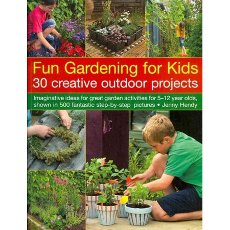 Fun Gardening for Kids : 30 Creative Outdoor Projects: Imaginative ...