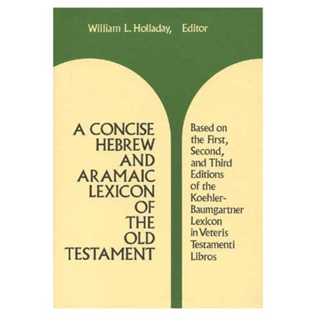A Concise Hebrew And Aramaic Lexicon Of The Old Testament  Based Upon The Lexical Work Of Ludwig Koehler And Walter Baumgartner