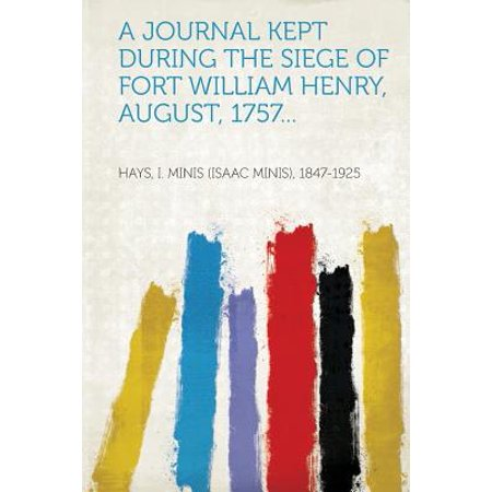 A Journal Kept During the Siege of Fort William Henry, August, 1757... - Fort Henry Halloween