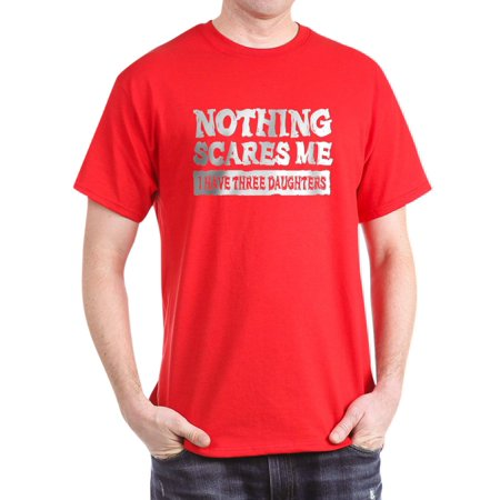 CafePress - Nothing Scares Me - 3 Daughters T-Shirt - 100% Cotton T-Shirt