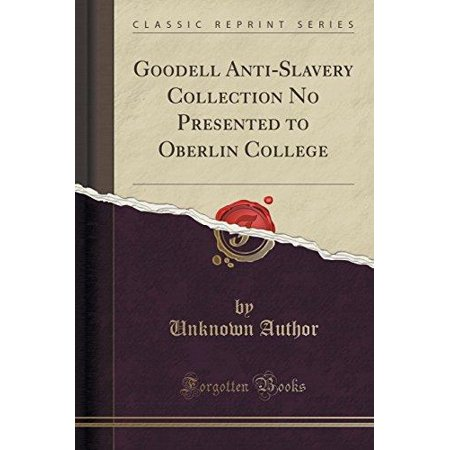 Goodell Anti Slavery Collection No Presented To Oberlin College  Classic Reprint
