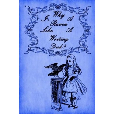 Alice In Wonderland Journal   Why Is A Raven Like A Writing Desk   Royal Blue   100 Page 6 X 9 Ruled Notebook  Inspirational Journal  Blank Notebook