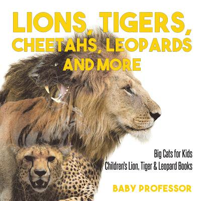 - Lions, Tigers, Cheetahs, Leopards and More Big Cats for Kids Children's Lion, Tiger & Leopard Books