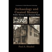 Contributions to Global Historical Archaeology: Archaeology and Created Memory: Public History in a National Park (Paperback)