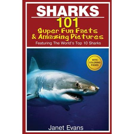 Sharks : 101 Super Fun Facts and Amazing Pictures (Featuring the World's Top 10 Sharks with Coloring Pages)](Halloween Fun Food Facts)