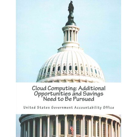 Cloud Computing  Additional Opportunities And Savings Need To Be Pursued