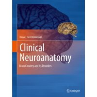 Clinical Neuroanatomy: Brain Circuitry and Its Disorders (Hardcover)