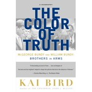 The Color of Truth : McGeorge Bundy and William Bundy:  Brothers in Arms