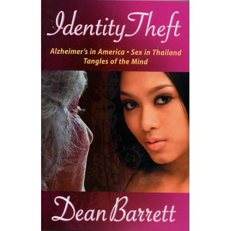 Identity Theft: Alzheimer's in America, Sex in Thailand, Tangles of the Mind - -