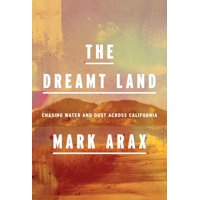 The Dreamt Land : Chasing Water and Dust Across California