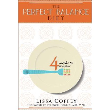 The Perfect Balance Diet: 4 Weeks to a Lighter Body, Mind, Spirit & Space
