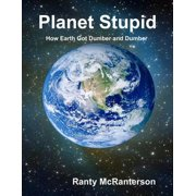Planet Stupid: How Earth Got Dumber and Dumber - eBook