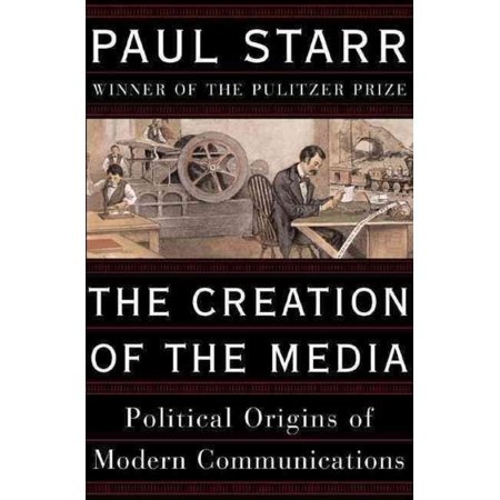 The Creation Of The Media  Political Origins Of Modern Communications