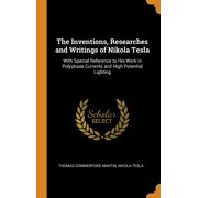 The Inventions, Researches and Writings of Nikola Tesla : With Special Reference to His Work in Polyphase Currents and High Potential Lighting