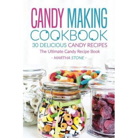 Candy Making Cookbook   30 Delicious Candy Recipes  The Ultimate Candy Recipe Book