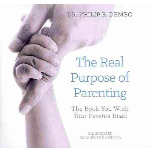 The Real Purpose of Parenting: The Book You Wish Your Parents Read: Library Edition