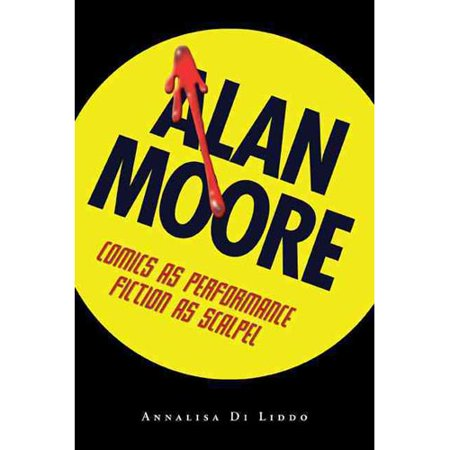 Alan Moore: Comics As Performance, Fiction As Scalpel by