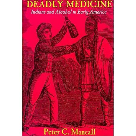 Deadly Medicine : Indians and Alcohol in Early