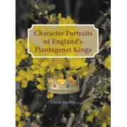 Character Portraits of England's Plantagenet Kings, 1132 - 1485 A.D.