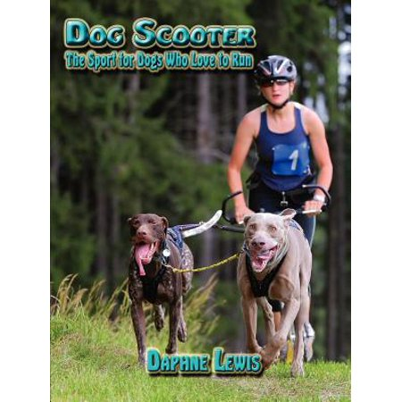 Dog Scooter - The Sport for Dogs Who Love to (Love Scooter)